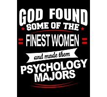 God Found Some Of The Finest Women And Made Them Psychology Majors - Funny Tshirts Photographic Print