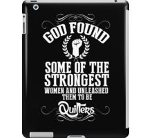 God Found Some Of The Strongest Women And Unleashed Them To Be Quilters - Funny Tshirts iPad Case/Skin