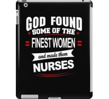 God Found Some Of The Finest Women And Made Them Nurses - Funny Tshirts iPad Case/Skin
