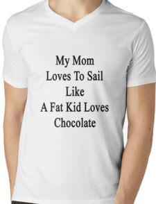 My Mom Loves To Sail Like A Fat Kid Loves Chocolate  Mens V-Neck T-Shirt