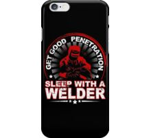 Get Good Penetration Sleep With A Welder - TShirts & Hoodies iPhone Case/Skin