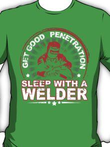 Get Good Penetration Sleep With A Welder - TShirts & Hoodies T-Shirt