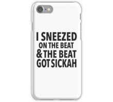 I SNEEZED ON THE BEAT AND THE BEAT... iPhone Case/Skin