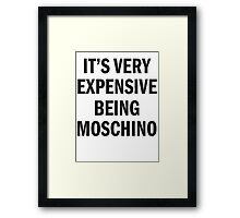 IT'S VERY EXPENSIVE BEING MOSCHINO Framed Print