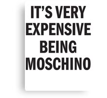 IT'S VERY EXPENSIVE BEING MOSCHINO Canvas Print