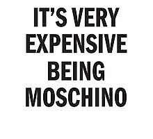 IT'S VERY EXPENSIVE BEING MOSCHINO Photographic Print