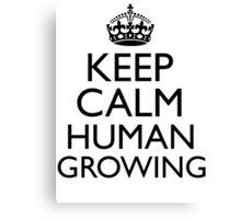KEEP CALM HUMAN GROWING Canvas Print