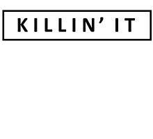 KILLIN' IT by tculture