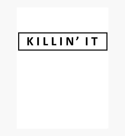KILLIN' IT Photographic Print
