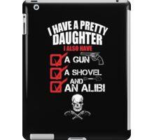 I Have A Pretty Daughter I Also Have A Gun A Shovel And An Alibi - TShirts & Hoodies iPad Case/Skin