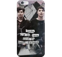 """Dan And Phil """"Lucky i'm in love with my best friend"""" Print iPhone Case/Skin"""