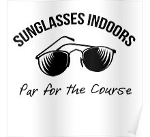 Sunglasses Indoors  Poster