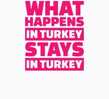 What happens in Turkey stays in Turkey Unisex T-Shirt