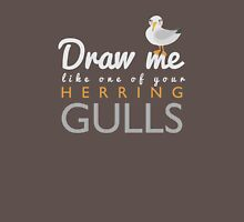 """Draw me like one of your Herring Gulls"" Unisex T-Shirt"