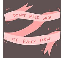 Don't Mess With My Funky Flow (Pink) Photographic Print