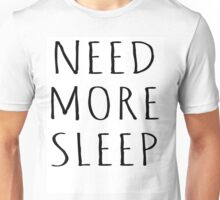 NEED MORE SLEEP Unisex T-Shirt