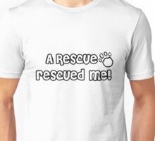 A Rescue rescued me! - White Paw Print Unisex T-Shirt
