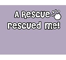 A Rescue rescued me! - White Paw Print Photographic Print