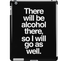 Ron Swanson There Will Be Alcohol There, So I Will Go As Well. iPad Case/Skin
