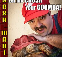 SexyMario MEME - Let Me Crush Your Goomba! 2 by SexyMario