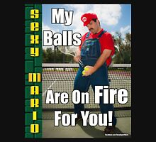 SexyMario MEME - My Balls Are On Fire For You 1 Unisex T-Shirt