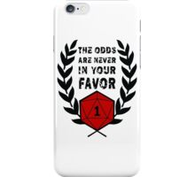 The Odds Are Never In Your Favor iPhone Case/Skin