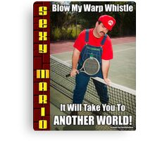SexyMario MEME - Blow My Warp Whistle, It Will Take You To Another World 2 Canvas Print