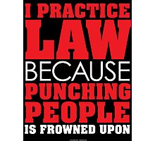 I Practice Law Instead of Punching People Photographic Print