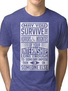May you survive your internship Tri-blend T-Shirt