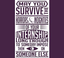 May you survive your internship Unisex T-Shirt