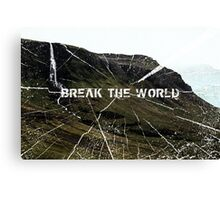 Break The World Canvas Print