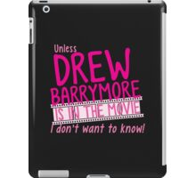 Unless DREW BARRYMORE is in the movie I don't want to know! iPad Case/Skin