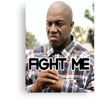 Fight Me (Deebo From Friday) Canvas Print