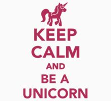 Keep calm and be a unicorn by Designzz