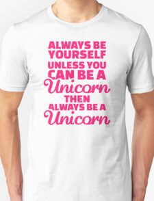 Always be yourself unless you can be a unicorn Unisex T-Shirt