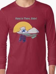 Hang in There, Baby! Long Sleeve T-Shirt