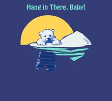 Hang in There, Baby! Unisex T-Shirt