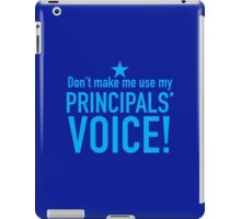 Don't make me use my PRICIPALS' VOICE iPad Case/Skin