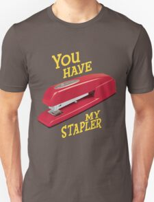 You Have My Stapler Unisex T-Shirt