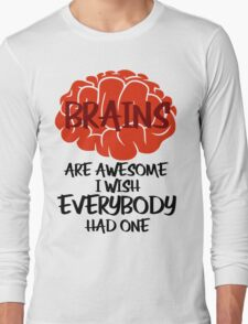 Brains Are Awesome I Wish Everybody Had One Long Sleeve T-Shirt