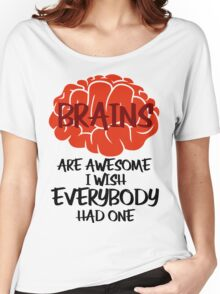 Brains Are Awesome I Wish Everybody Had One Women's Relaxed Fit T-Shirt
