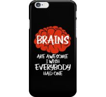 Brains Are Awesome I Wish Everybody Had One iPhone Case/Skin