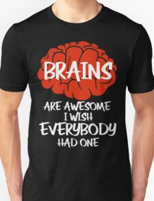 Brains Are Awesome I Wish Everybody Had One T-Shirt