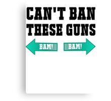 Can't Ban These Guns Canvas Print