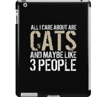 All I Care About is my Cat and Maybe 3 People iPad Case/Skin