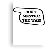 Don't Mention The War! Canvas Print