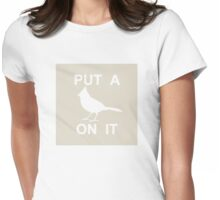 PUT A BIRD ON IT! Portlandia Funny Womens Fitted T-Shirt