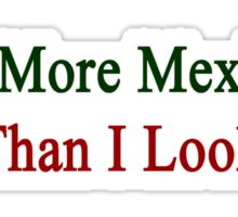 I'm More Mexican Than I Look  Sticker
