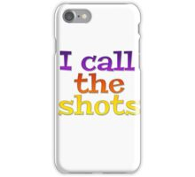 I call the shots iPhone Case/Skin