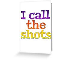 I call the shots Greeting Card